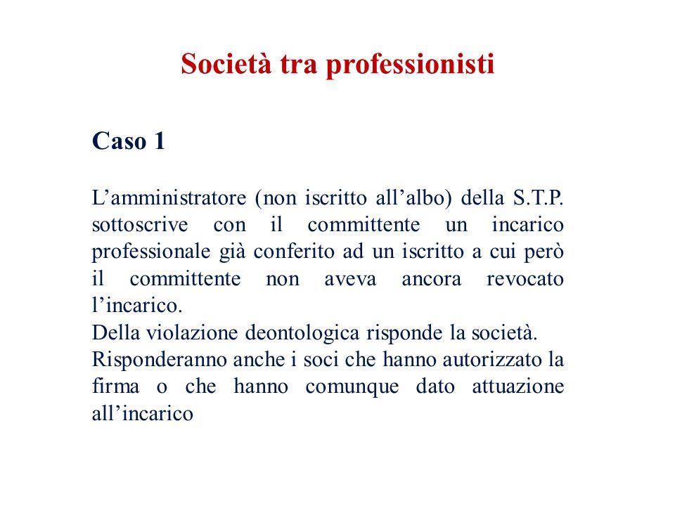Caso 1 Lamministratore (non iscritto allalbo) della S.T.P. sottoscrive con il committente un incarico professionale già conferito ad un iscritto a cui