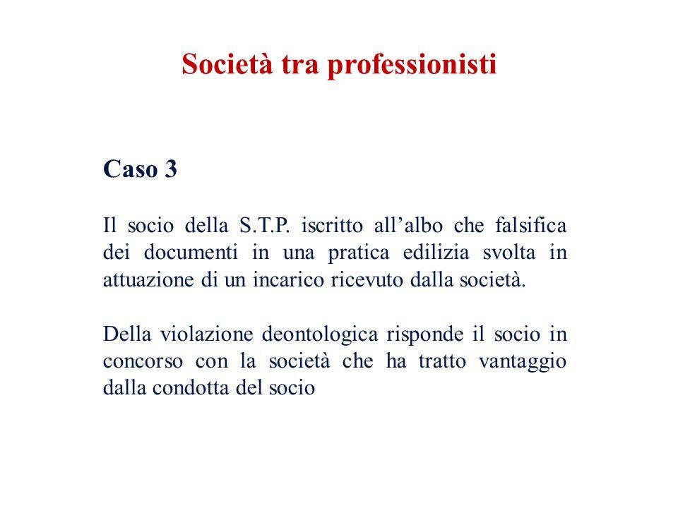 Caso 3 Il socio della S.T.P. iscritto allalbo che falsifica dei documenti in una pratica edilizia svolta in attuazione di un incarico ricevuto dalla s