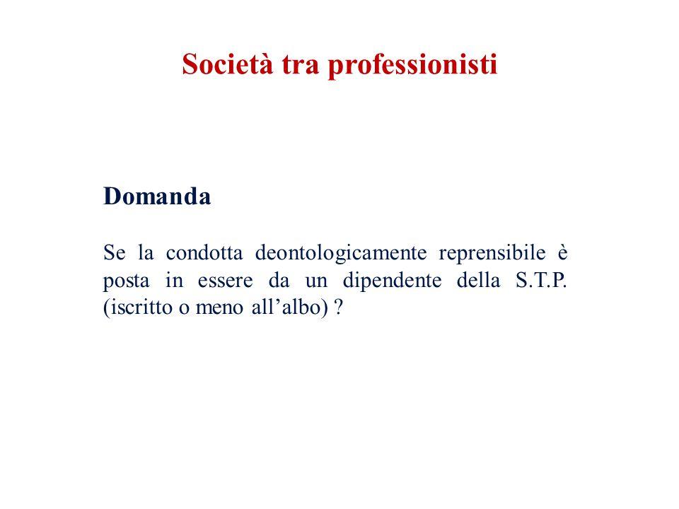 Domanda Se la condotta deontologicamente reprensibile è posta in essere da un dipendente della S.T.P.