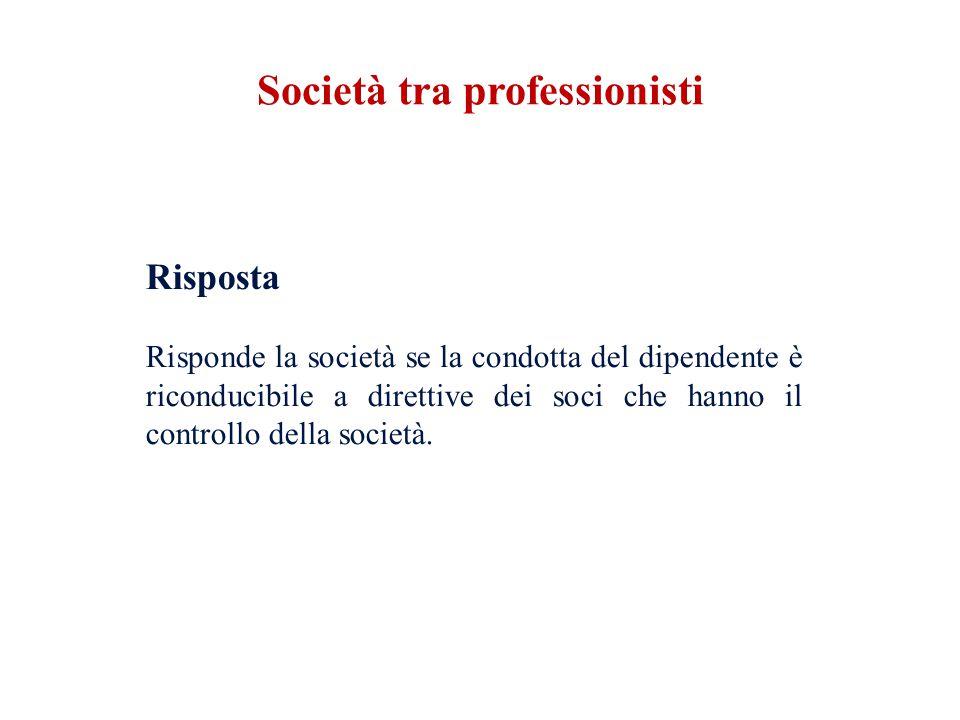 Risposta Risponde la società se la condotta del dipendente è riconducibile a direttive dei soci che hanno il controllo della società. Società tra prof
