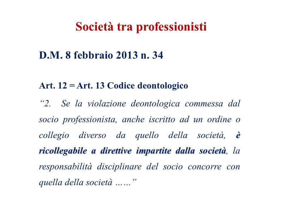 D.M. 8 febbraio 2013 n. 34 Art. 12 = Art. 13 Codice deontologico è ricollegabile a direttive impartite dalla società 2. Se la violazione deontologica
