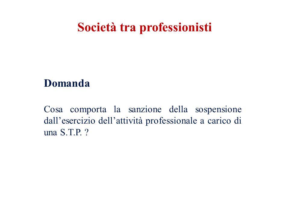 Domanda Cosa comporta la sanzione della sospensione dallesercizio dellattività professionale a carico di una S.T.P. ? Società tra professionisti