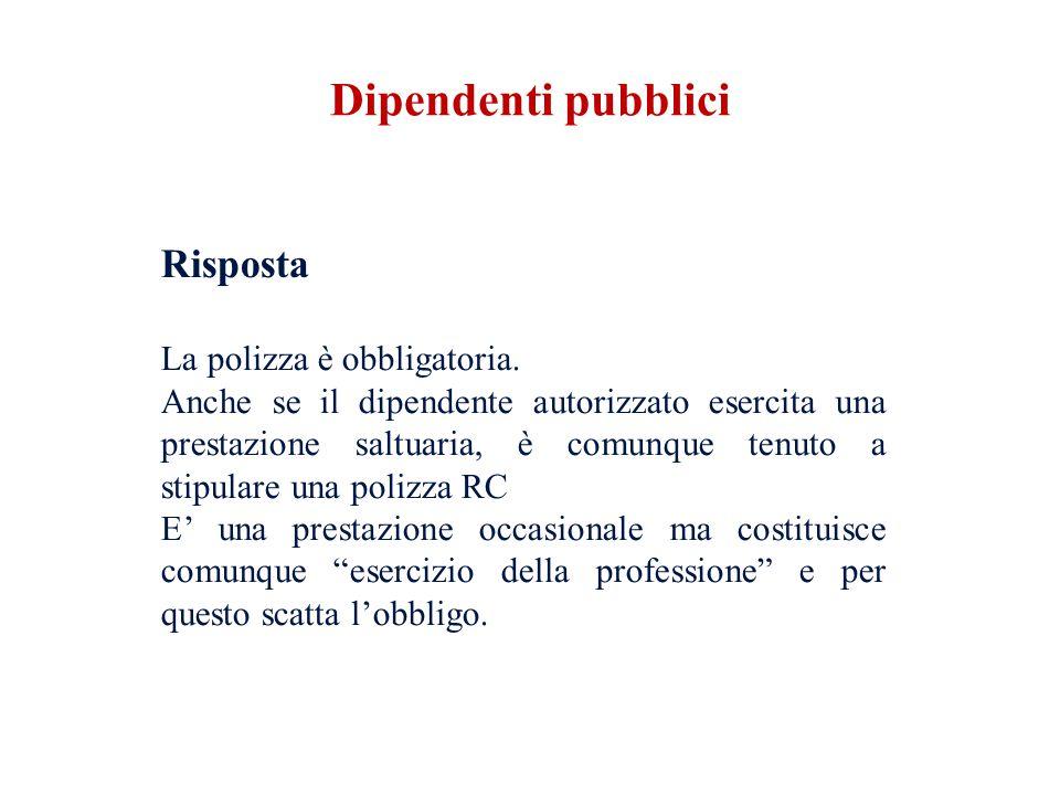 Risposta La polizza è obbligatoria. Anche se il dipendente autorizzato esercita una prestazione saltuaria, è comunque tenuto a stipulare una polizza R