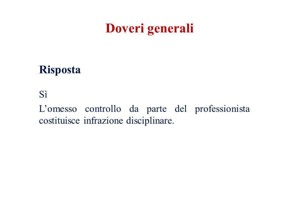 Risposta Sì Lomesso controllo da parte del professionista costituisce infrazione disciplinare. Doveri generali