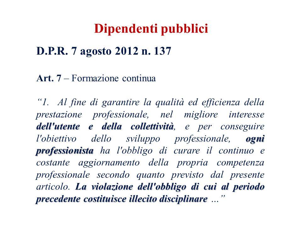 D.P.R. 7 agosto 2012 n. 137 Art. 7 – Formazione continua dell'utente e della collettività ogni professionista La violazione dell'obbligo di cui al per
