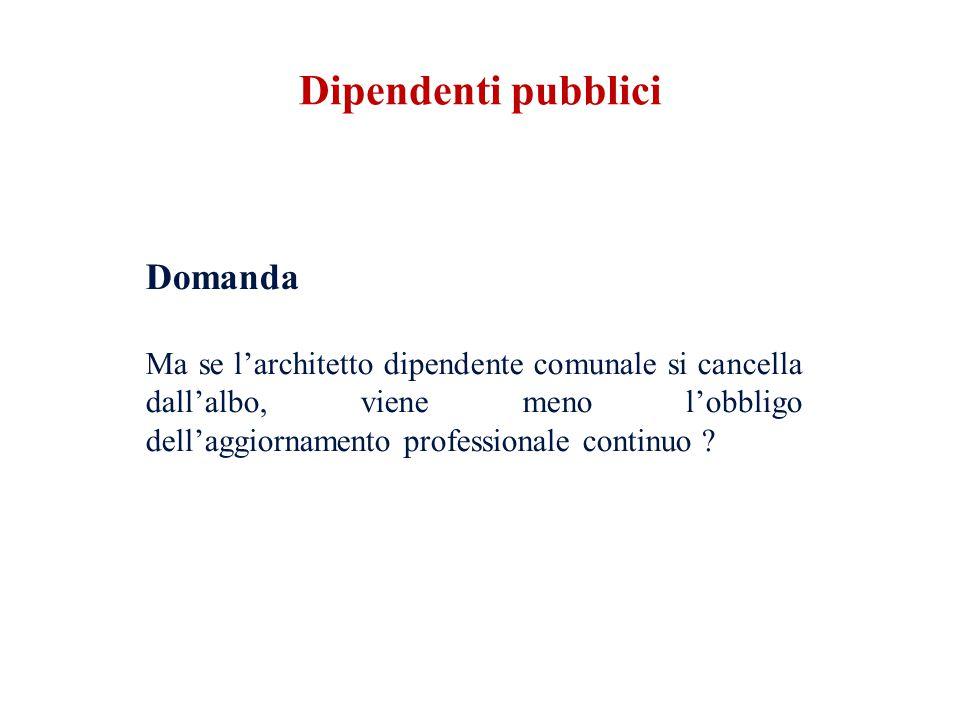 Domanda Ma se larchitetto dipendente comunale si cancella dallalbo, viene meno lobbligo dellaggiornamento professionale continuo .