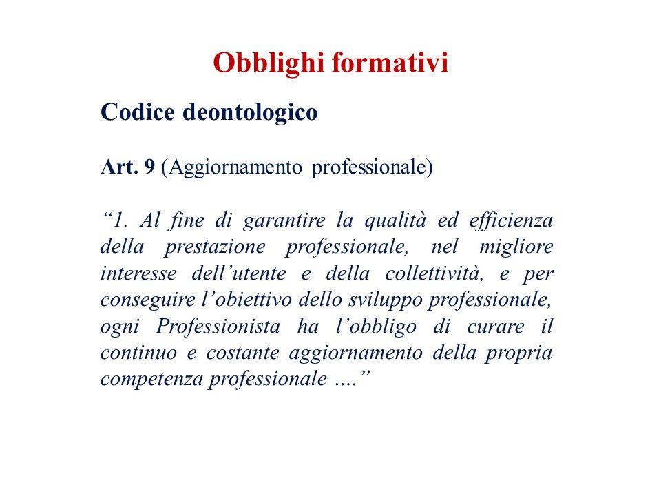 Codice deontologico Art. 9 (Aggiornamento professionale) 1. Al fine di garantire la qualità ed efficienza della prestazione professionale, nel miglior