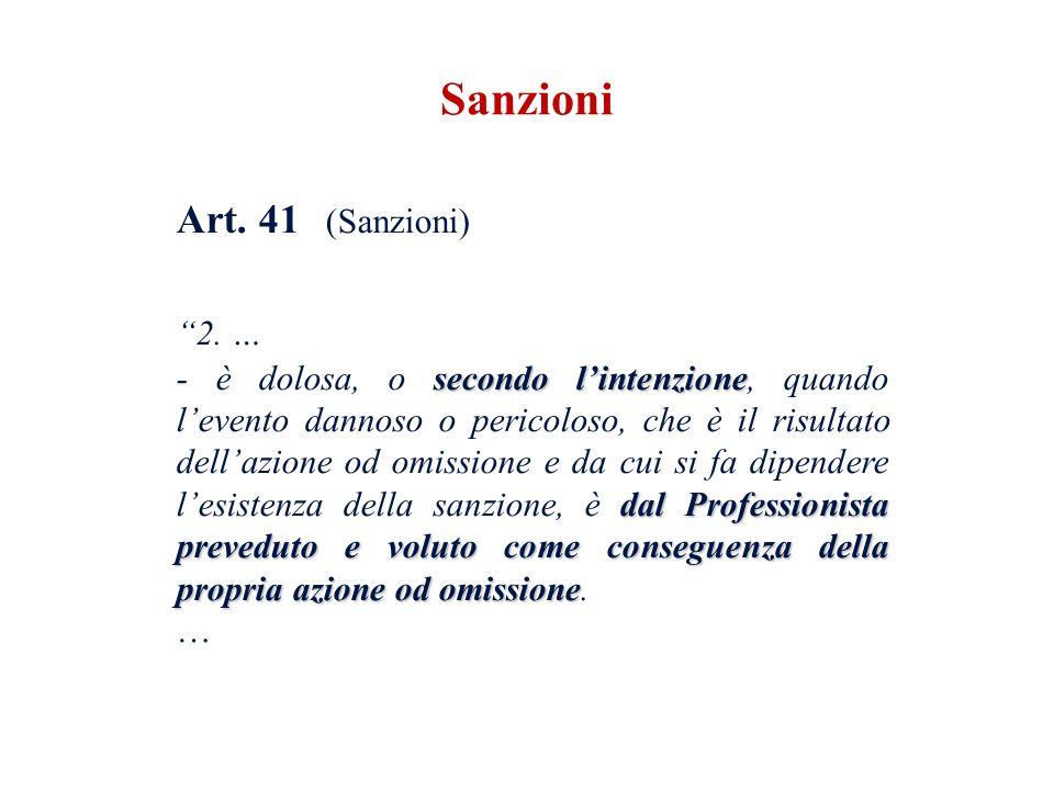 Art. 41 (Sanzioni) 2. … secondo lintenzione dal Professionista preveduto e voluto come conseguenza della propria azione od omissione - è dolosa, o sec