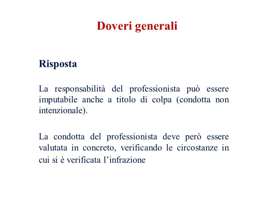 Risposta La responsabilità del professionista può essere imputabile anche a titolo di colpa (condotta non intenzionale). La condotta del professionist