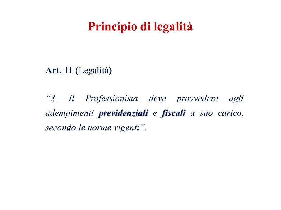 Art. 11 (Legalità) previdenzialifiscali 3. Il Professionista deve provvedere agli adempimenti previdenziali e fiscali a suo carico, secondo le norme v