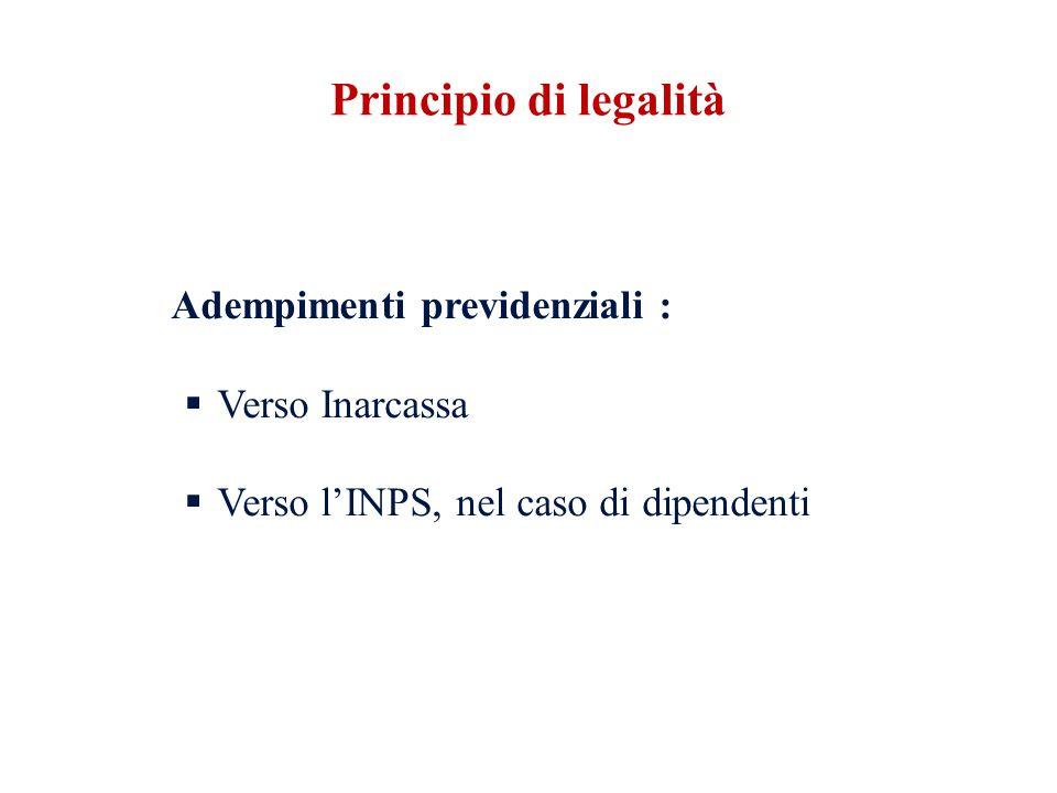 Adempimenti previdenziali : Verso Inarcassa Verso lINPS, nel caso di dipendenti Principio di legalità