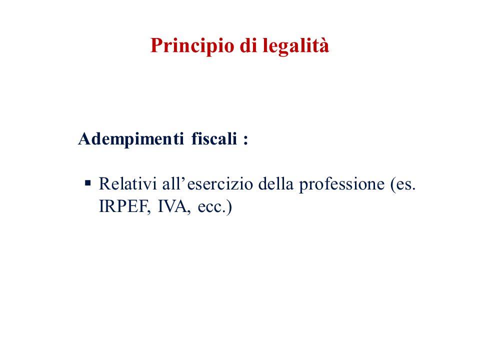 Adempimenti fiscali : Relativi allesercizio della professione (es. IRPEF, IVA, ecc.) Principio di legalità