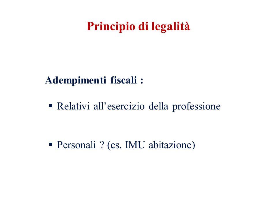 Adempimenti fiscali : Relativi allesercizio della professione Personali ? (es. IMU abitazione) Principio di legalità