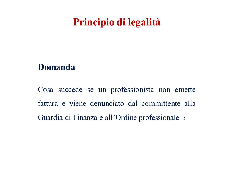 Domanda Cosa succede se un professionista non emette fattura e viene denunciato dal committente alla Guardia di Finanza e allOrdine professionale .