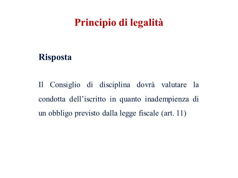 Risposta Il Consiglio di disciplina dovrà valutare la condotta delliscritto in quanto inadempienza di un obbligo previsto dalla legge fiscale (art. 11