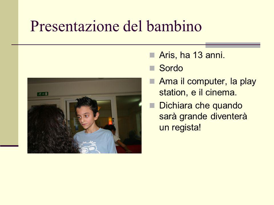 Presentazione del bambino Aris, ha 13 anni. Sordo Ama il computer, la play station, e il cinema.
