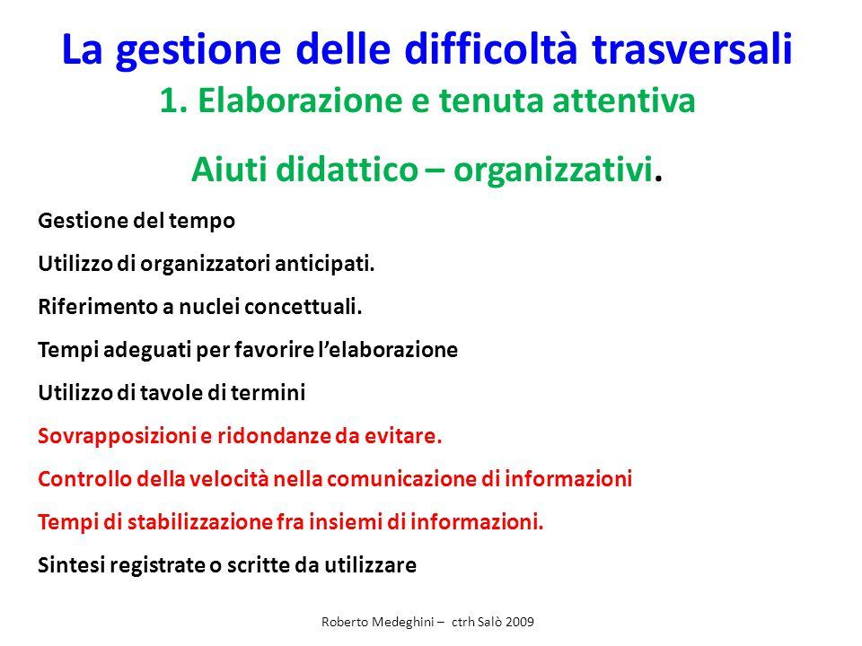 La gestione delle difficoltà trasversali 1. Elaborazione e tenuta attentiva Aiuti didattico – organizzativi. Gestione del tempo Utilizzo di organizzat