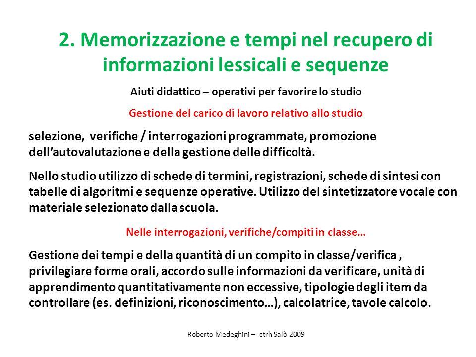2. Memorizzazione e tempi nel recupero di informazioni lessicali e sequenze Aiuti didattico – operativi per favorire lo studio Gestione del carico di