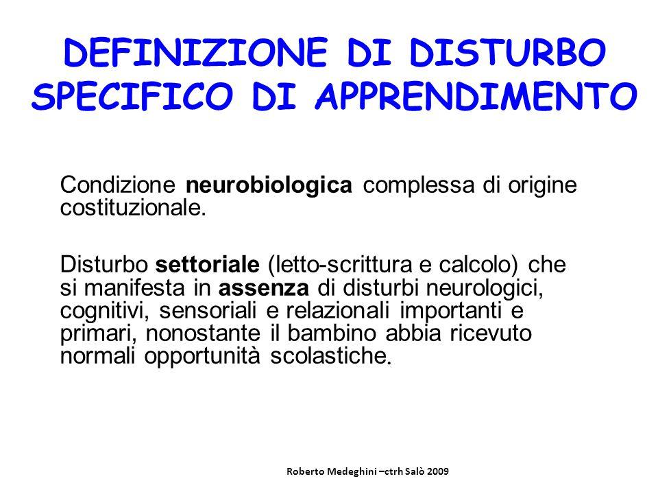DEFINIZIONE DI DISTURBO SPECIFICO DI APPRENDIMENTO Condizione neurobiologica complessa di origine costituzionale. Disturbo settoriale (letto-scrittura