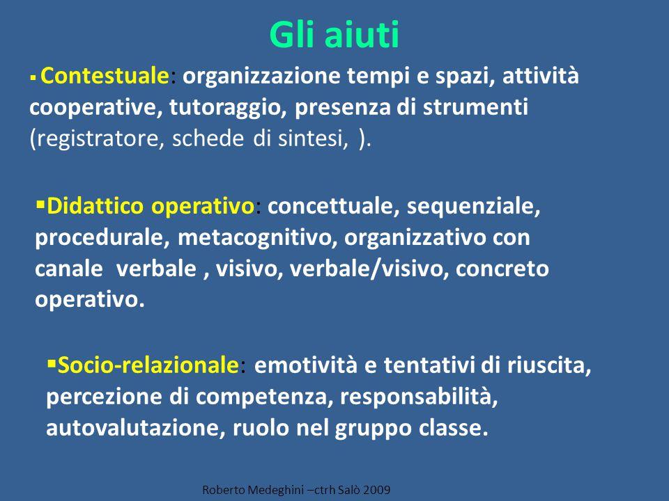 Gli aiuti Socio-relazionale: emotività e tentativi di riuscita, percezione di competenza, responsabilità, autovalutazione, ruolo nel gruppo classe. Ro
