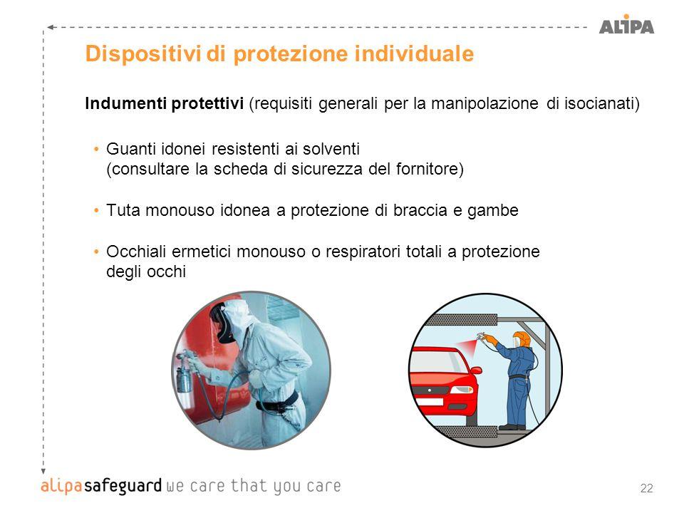 22 Dispositivi di protezione individuale Indumenti protettivi (requisiti generali per la manipolazione di isocianati) Guanti idonei resistenti ai solv