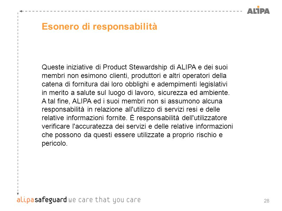 28 Esonero di responsabilità Queste iniziative di Product Stewardship di ALIPA e dei suoi membri non esimono clienti, produttori e altri operatori del
