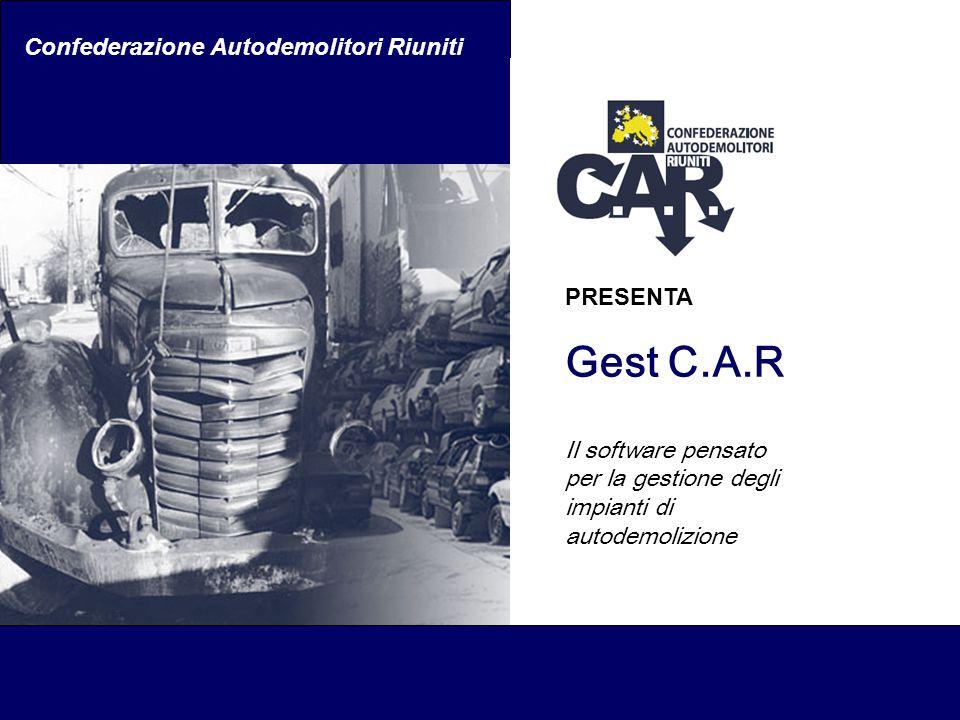Confederazione Autodemolitori Riuniti PRESENTA Gest C.A.R Il software pensato per la gestione degli impianti di autodemolizione