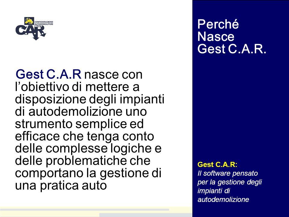 Gest C.A.R nasce con lobiettivo di mettere a disposizione degli impianti di autodemolizione uno strumento semplice ed efficace che tenga conto delle c