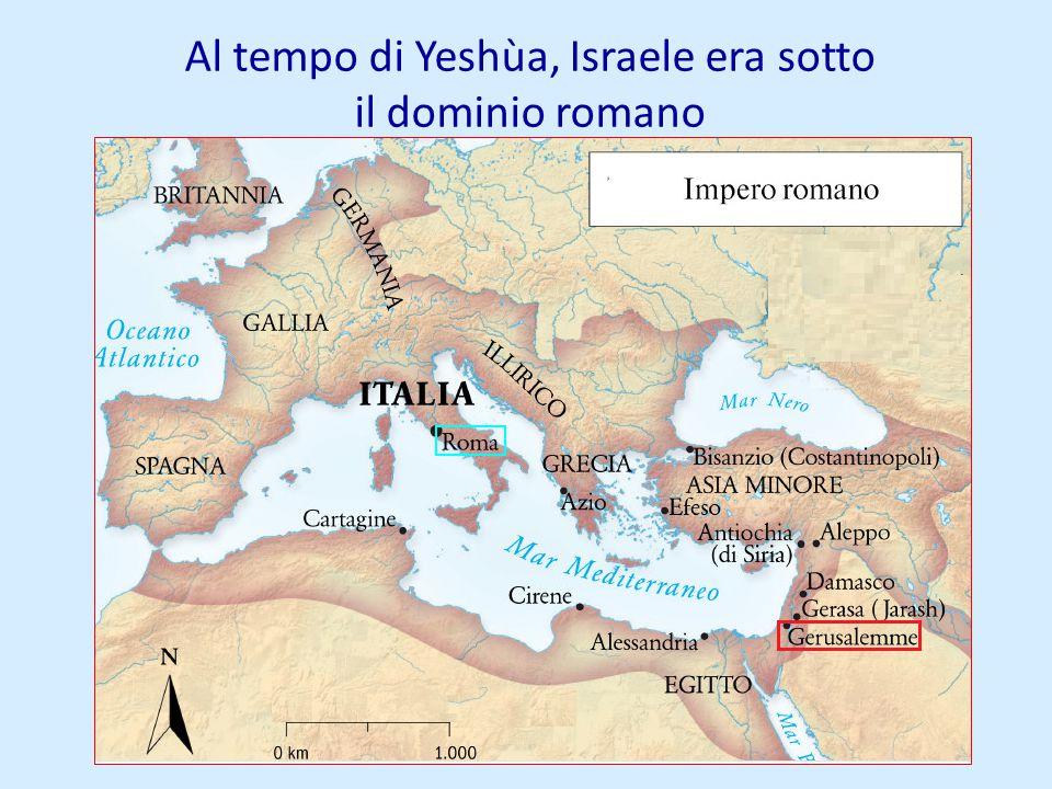 Al tempo di Yeshùa, Israele era sotto il dominio romano