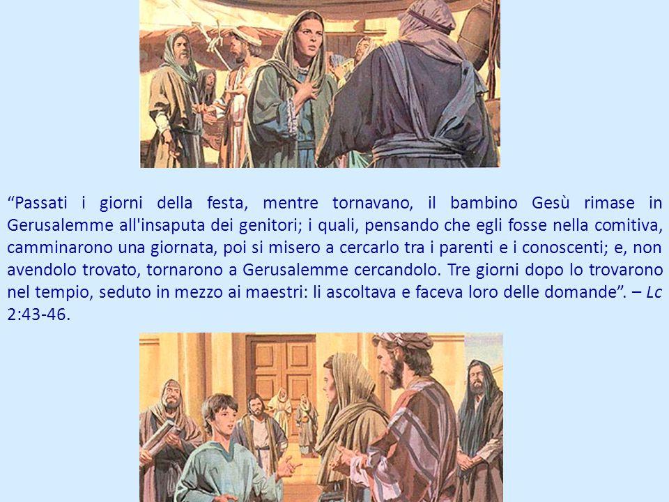 Passati i giorni della festa, mentre tornavano, il bambino Gesù rimase in Gerusalemme all'insaputa dei genitori; i quali, pensando che egli fosse nell