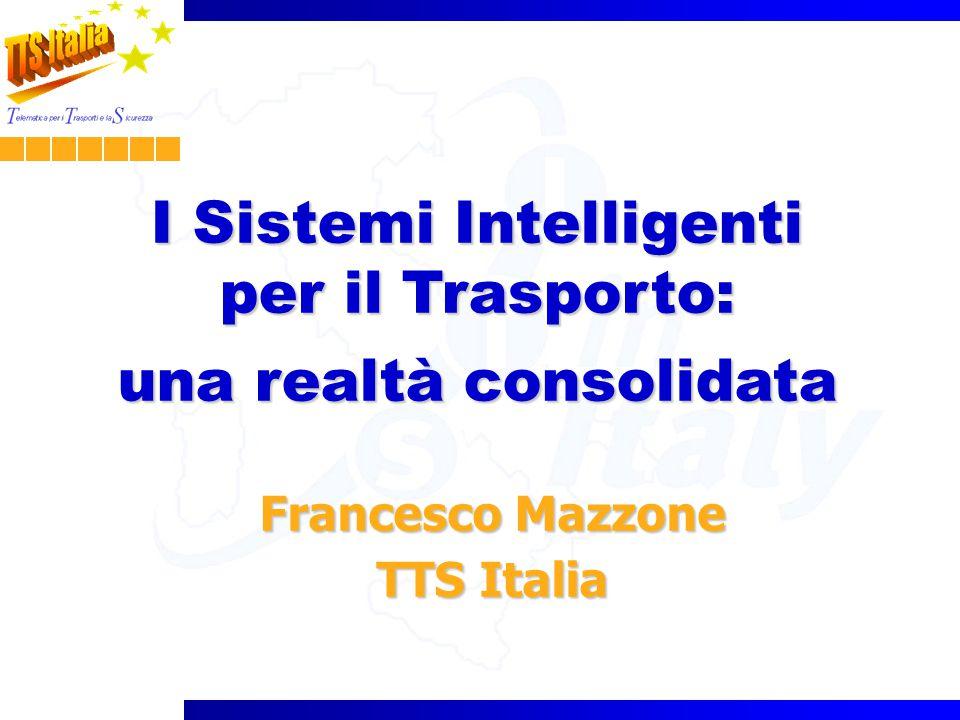 I Sistemi Intelligenti per il Trasporto: una realtà consolidata Francesco Mazzone TTS Italia