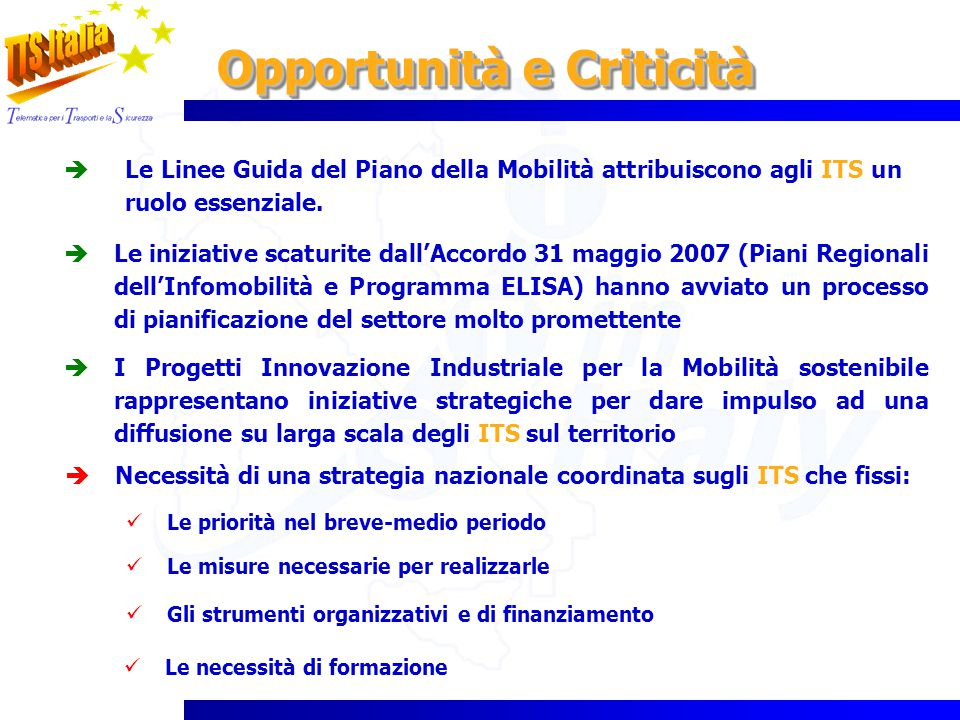 Opportunità e Criticità Le iniziative scaturite dallAccordo 31 maggio 2007 (Piani Regionali dellInfomobilità e Programma ELISA) hanno avviato un proce