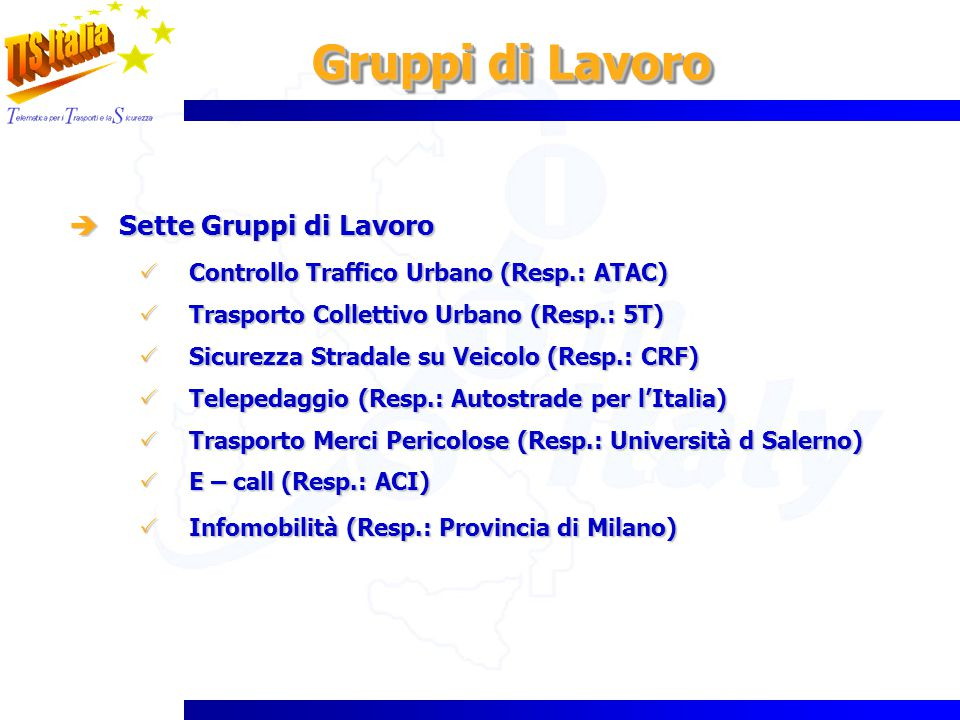 Gruppi di Lavoro Sette Gruppi di Lavoro Sette Gruppi di Lavoro Controllo Traffico Urbano (Resp.: ATAC) Controllo Traffico Urbano (Resp.: ATAC) Traspor