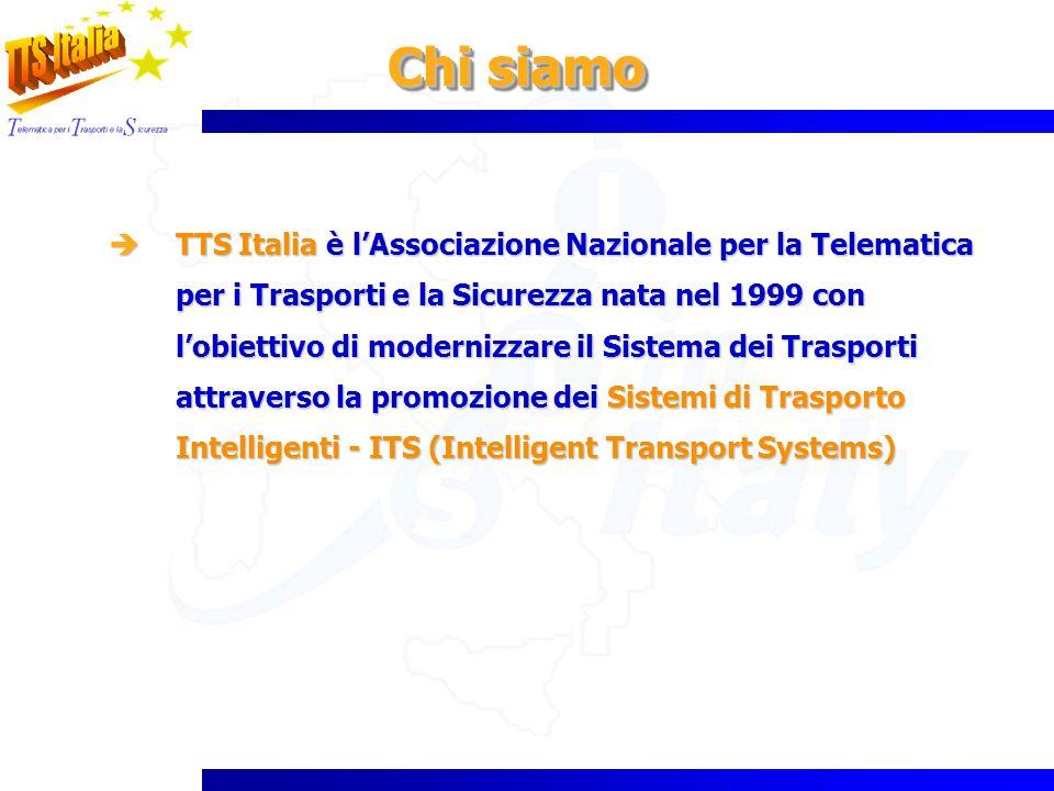 Chi siamo TTS Italia è lAssociazione Nazionale per la Telematica per i Trasporti e la Sicurezza nata nel 1999 con lobiettivo di modernizzare il Sistem