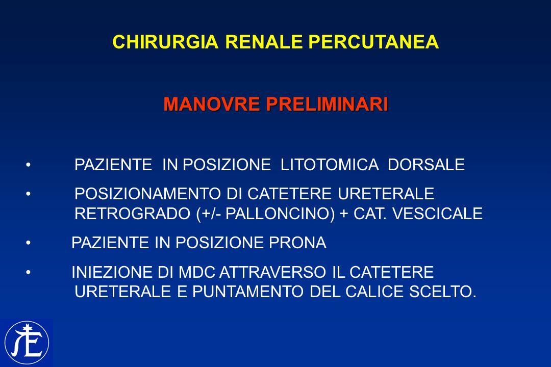 CHIRURGIA RENALE PERCUTANEA MANOVRE PRELIMINARI PAZIENTE IN POSIZIONE LITOTOMICA DORSALE POSIZIONAMENTO DI CATETERE URETERALE RETROGRADO (+/- PALLONCI