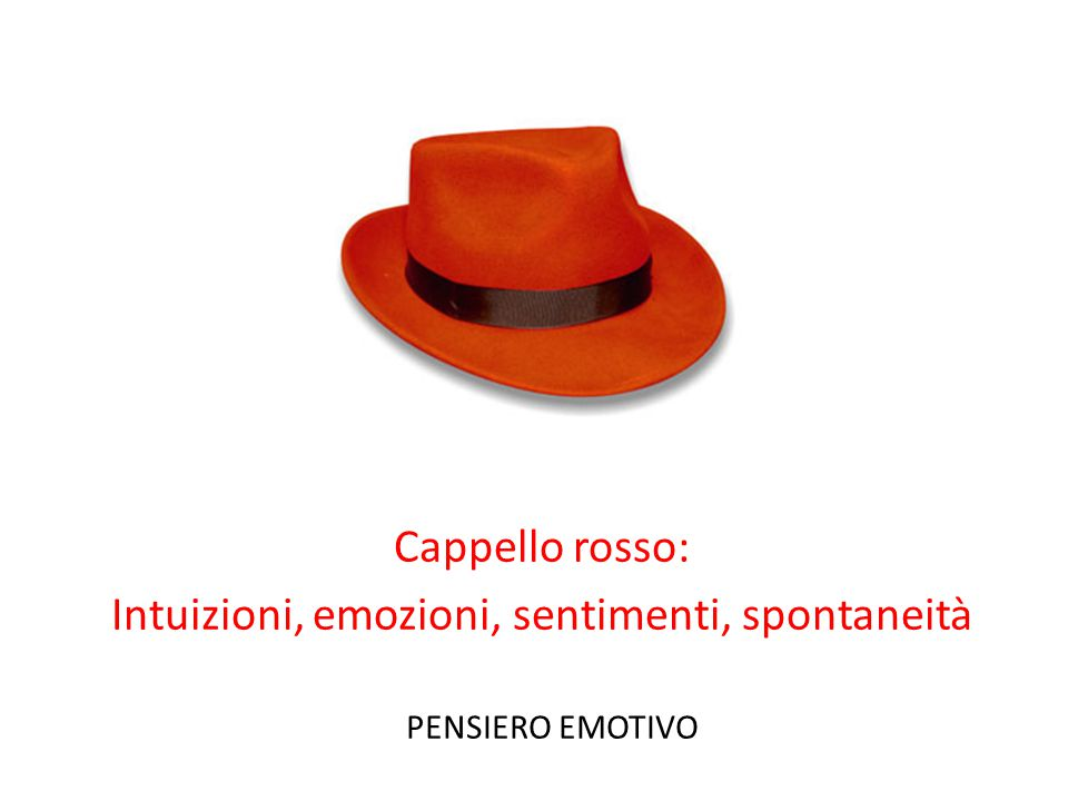 Cappello rosso: Intuizioni, emozioni, sentimenti, spontaneità PENSIERO EMOTIVO