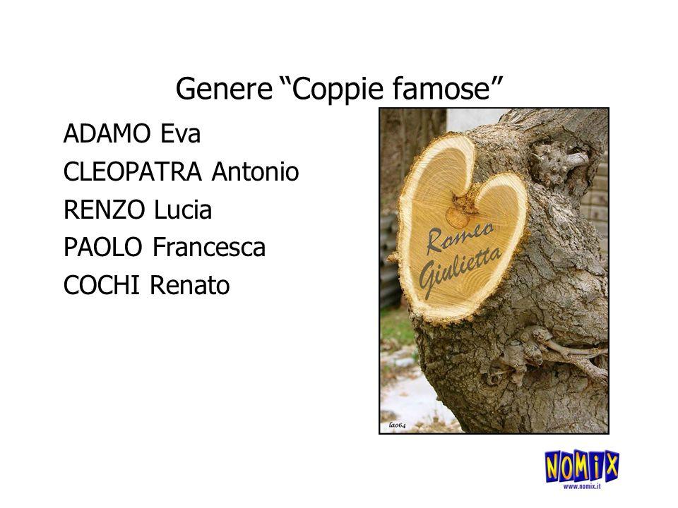 Genere Coppie famose ADAMO Eva CLEOPATRA Antonio RENZO Lucia PAOLO Francesca COCHI Renato
