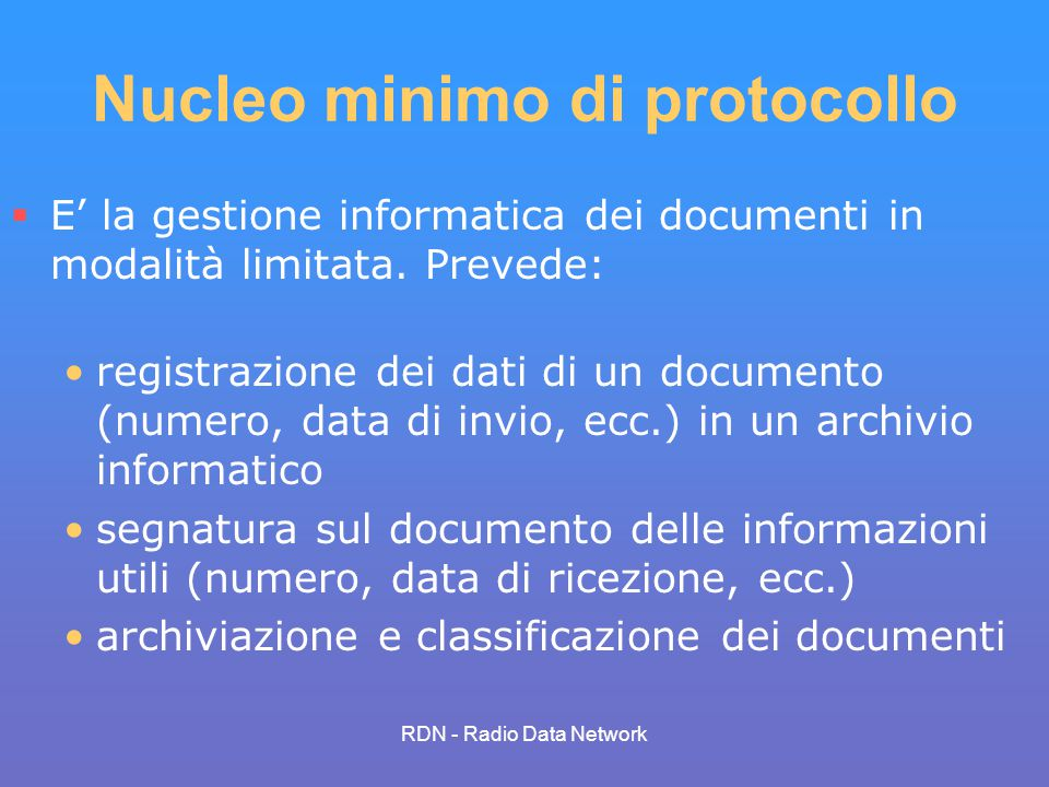 RDN - Radio Data Network Nucleo minimo di protocollo E la gestione informatica dei documenti in modalità limitata. Prevede: registrazione dei dati di