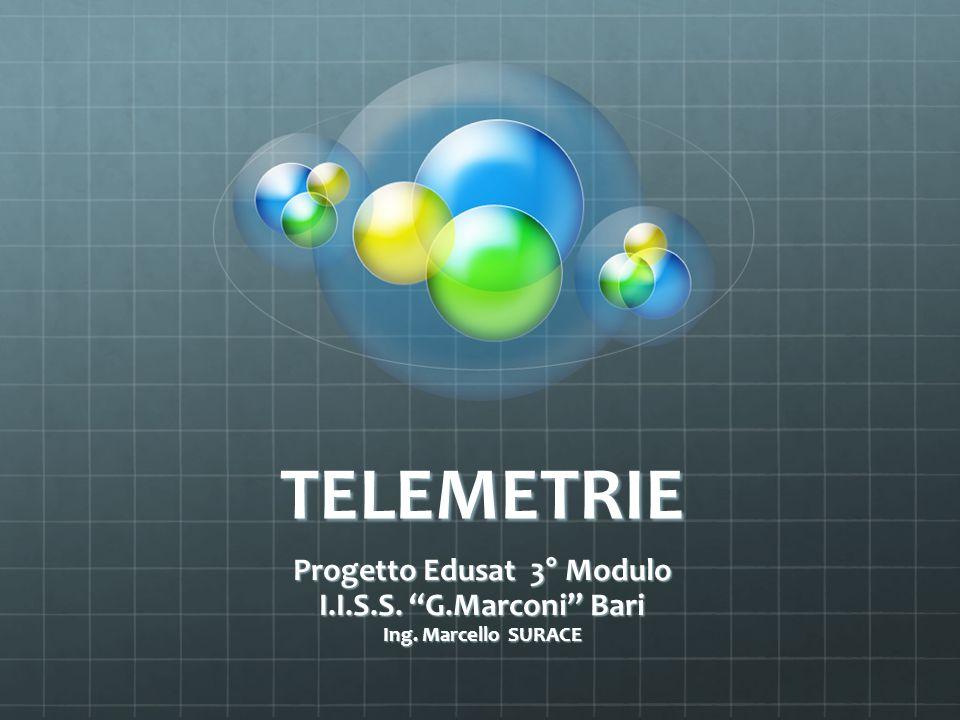 TELEMETRIE Progetto Edusat 3° Modulo I.I.S.S. G.Marconi Bari Ing. Marcello SURACE