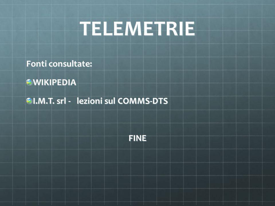 TELEMETRIE Fonti consultate: WIKIPEDIA I.M.T. srl - lezioni sul COMMS-DTS FINE