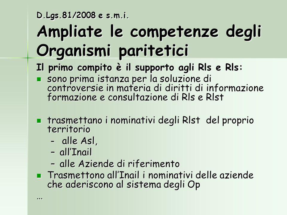 D.Lgs.81/2008 e s.m.i. Ampliate le competenze degli Organismi paritetici Il primo compito è il supporto agli Rls e Rls: sono prima istanza per la solu