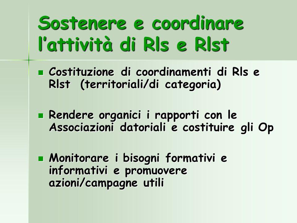 Sostenere e coordinare lattività di Rls e Rlst Costituzione di coordinamenti di Rls e Rlst (territoriali/di categoria) Costituzione di coordinamenti d