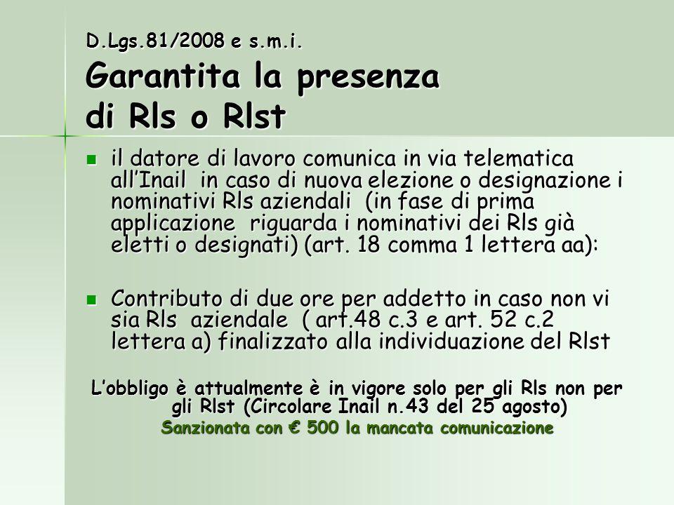 D.Lgs.81/2008 e s.m.i. Garantita la presenza di Rls o Rlst il datore di lavoro comunica in via telematica allInail in caso di nuova elezione o designa