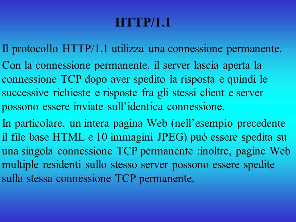 Il protocollo HTTP/1.1 utilizza una connessione permanente. Con la connessione permanente, il server lascia aperta la connessione TCP dopo aver spedit