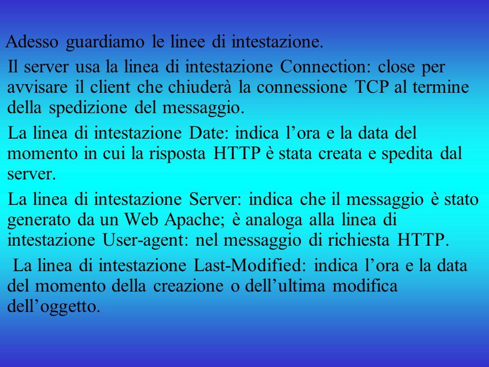 Adesso guardiamo le linee di intestazione. Il server usa la linea di intestazione Connection: close per avvisare il client che chiuderà la connessione