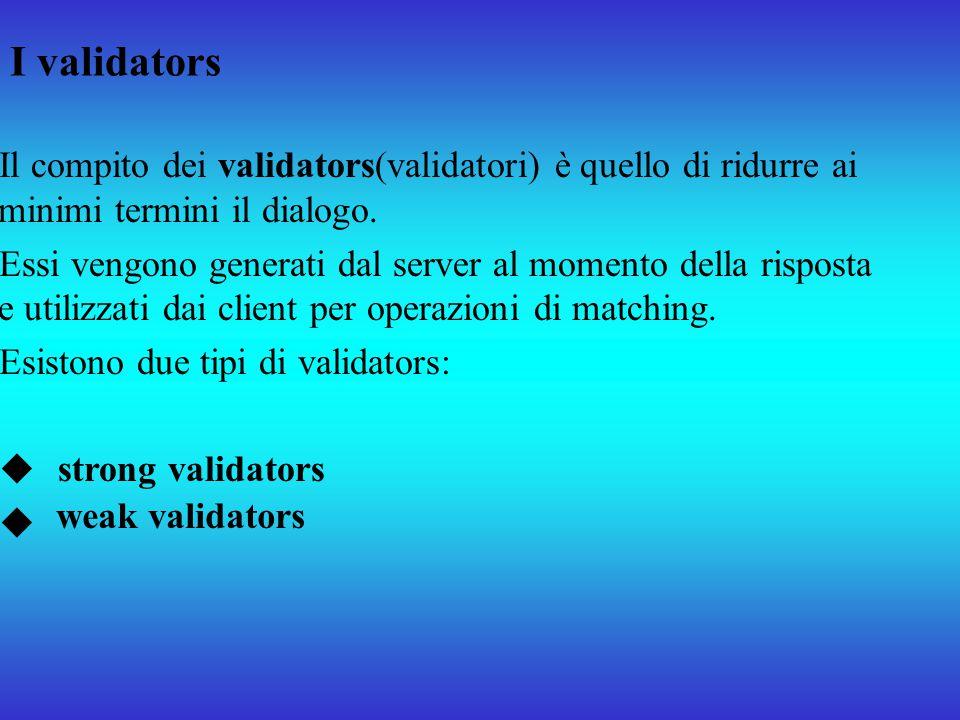 I validators Il compito dei validators(validatori) è quello di ridurre ai minimi termini il dialogo. Essi vengono generati dal server al momento della