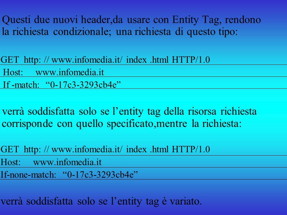 Questi due nuovi header,da usare con Entity Tag, rendono la richiesta condizionale; una richiesta di questo tipo: GET http: // www.infomedia.it/ index