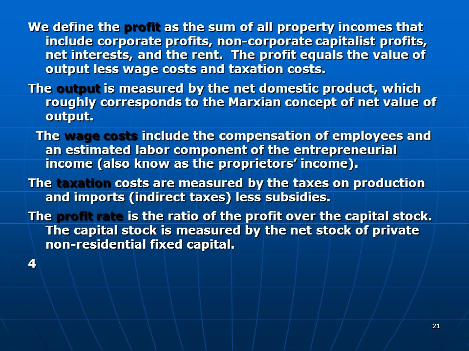 We define the profit as the sum of all property incomes that include corporate profits, non-corporate capitalist profits, net interests, and the rent.