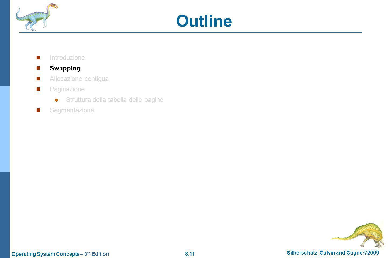 8.11 Silberschatz, Galvin and Gagne ©2009 Operating System Concepts – 8 th Edition Outline Introduzione Swapping Allocazione contigua Paginazione Struttura della tabella delle pagine Segmentazione