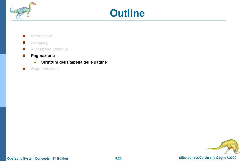 8.26 Silberschatz, Galvin and Gagne ©2009 Operating System Concepts – 8 th Edition Outline Introduzione Swapping Allocazione contigua Paginazione Struttura della tabella delle pagine Segmentazione